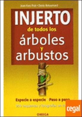 INJERTO DE TODOS LOS ARBOLES Y ARBUSTOS . Especie a especie. Paso a paso
