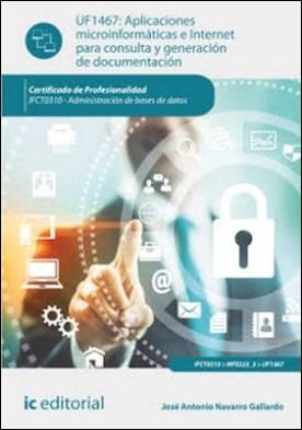 Aplicaciones microinformáticas e Internet para consulta y generación de documentación. IFCT0310 por José Antonio Navarro Gallardo PDF