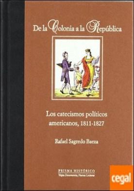 IX. De la Colonia a la República. Los catecismos políticos americanos, 1811-1827