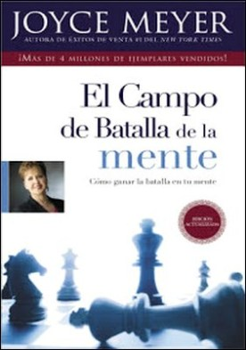 El Campo de Batalla de la Mente: Ganar la Batalla en su Mente por Joyce Meyer PDF