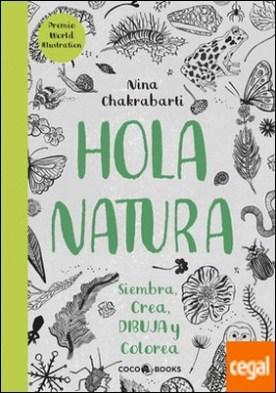 HOLA, NATURA . Siembra, crea, dibuja y colorea por Chakrabarti, Nina PDF