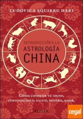 Introducción a la Astrología China . Cómo conocer tu signo, personalidad, salud, dinero, amor