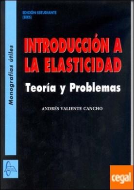 Introducción a la elasticidad . teoría y problemas