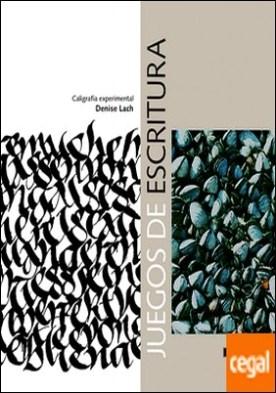 Juegos de escritura. Caligrafía experimental por Lach, Denise PDF