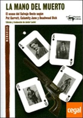 La mano del muerto . El ocaso del Salvaje Oeste según Pat Garrett, Calamity Jane y Deadwood Dick