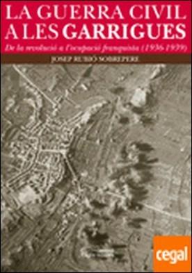 La Guerra Civil a les Garrigues . De la revolució a l'ocupació franquista (1936-1939)