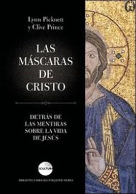Las máscaras de Cristo. Detrás de las mentiras sobre la vida de Jesús