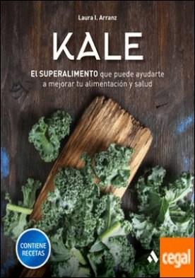 Kale . El superalimento que puede ayudarte a mejorar tu alimentación y salud
