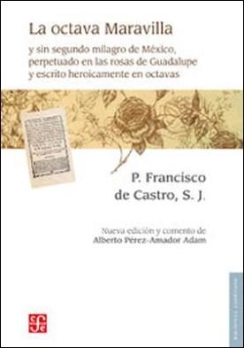 La octava mavilla. y sin segundo milagro de México, perpetuado en las rosas de Guadalupe y escrito heroicamente en octavas