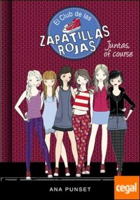 Juntas, of course (Serie El Club de las Zapatillas Rojas 8) por Ana Punset PDF