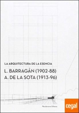 La arquitectura de la esencia. . L. Barragan (1902-88) � A. de la Sota (1913-96)