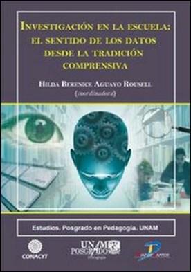 Investigación en la escuela. El sentido de los datos desde la tradición comprensiva por Aguayo Rousell, Hilda Berenice PDF