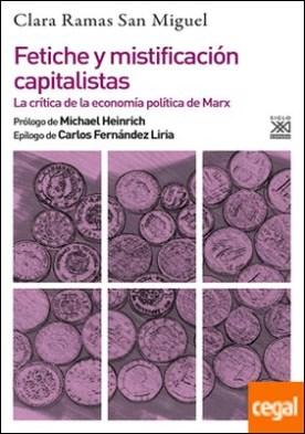 Fetiche y mistificación capitalistas . La critica de la economía política de Marx
