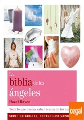 La biblia de los ángeles . Todo lo que deseas saber acerca de los ángeles