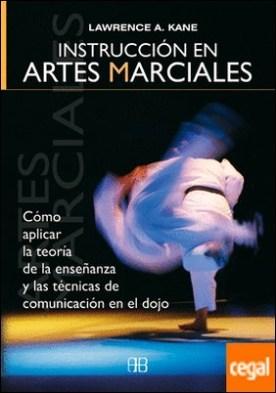 Instrucción en artes marciales . Cómo aplicar la teoría de la enseñanza y las técnicas de comunicación en el dojo por Kane, Lawrence A. PDF