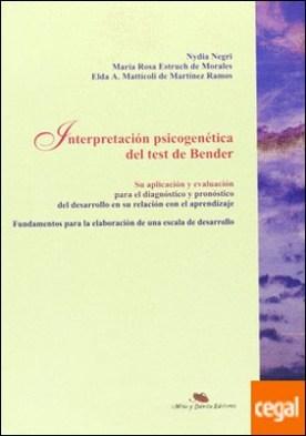 Interpretación psicogenética del test de Bender . su aplicación y evaluación para el diagnóstico y pronóstico del desarrollo en su relación con el aprendizaje por Negri, Nydia PDF