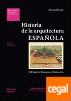 Historia de la arquitectura española . Del imperio Romano a la Ilustración