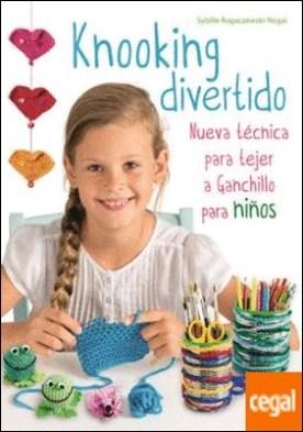 Knooking divertido . Nueva técnica para tejer a ganchillo para niños por Rogaczewski-Nogai, Sybille