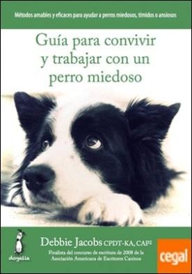 Guía para convivir y trabajar con un perro miedoso . Metodos amables y eficaces para ayudar a perros miedosos .... por Jacobs, Debbie PDF