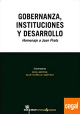 Gobernanza, instituciones y desarrollo . homenaje a Joan Prats