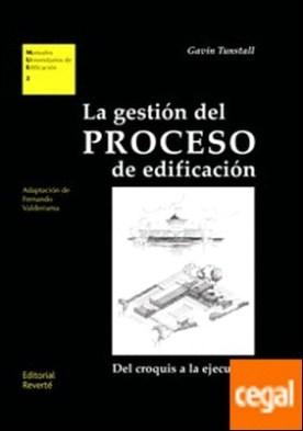La gestión del proceso de edificación . Del croquis a la ejecución