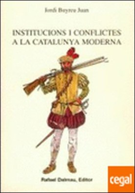 INSTITUCIONS I CONFLICTES A LA CATALUNYA MODERNA