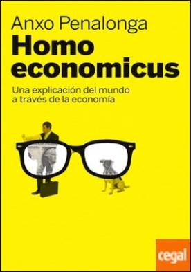 Homo economicus . Una explicación del mundo a través de la economía por Penalonga, Anxo