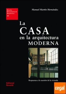 La casa en la arquitectura moderna . Respuestas a la cuestión de la vivienda