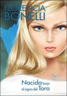Nacida bajo el signo del Toro (Serie Nacidas 1) por Florencia Bonelli PDF