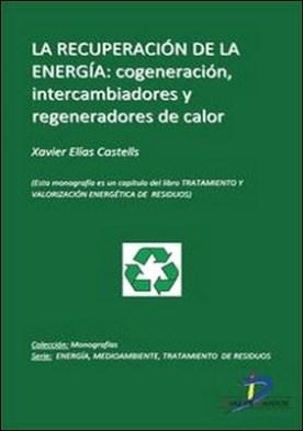 La recuperación de la energía. Cogeneración, intercambiadores y regeneradores de energía. Tratamiento y valorizacion energética de residuos