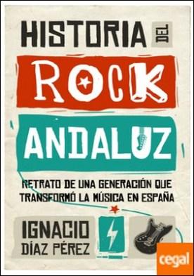 Historia del Rock Andaluz . Retrato de una generación que transformó la música en España