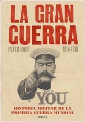La Gran Guerra (1914-1918). Historia militar de la primera guerra mundial por Peter Hart PDF