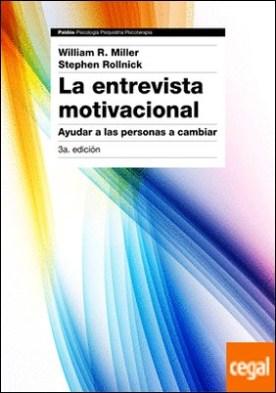 La entrevista motivacional 3ª edición . Ayudar a las personas a cambiar