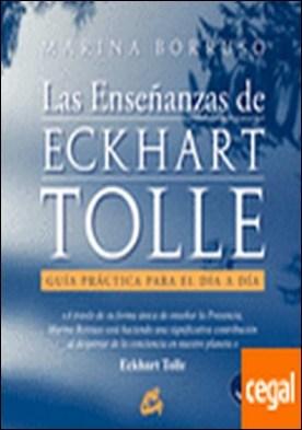Las enseñanzas de Eckhart Tolle . Guía práctica para el día a día