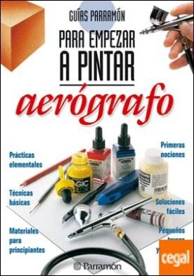 GUIAS PARRAMON PARA EMPEZAR A PINTAR AEROGRAFO