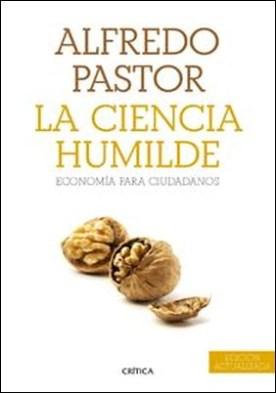 La ciencia humilde. Economía para ciudadanos por Alfredo Pastor