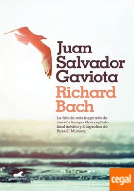 Juan Salvador Gaviota . La fábula más inspirada de nuestro tiempo. Con capítulo final inédito y fotografías de Russell Munson.