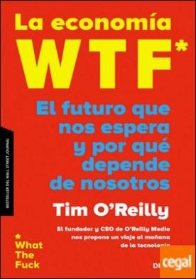 La economía WTF . El futuro que nos espera y por qué depende de nosotros