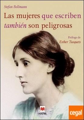 Las mujeres que escriben también son peligrosas . Un libro bellamente ilustrado, dedicado a las valientes mujeres escritoras de todas las épocas.