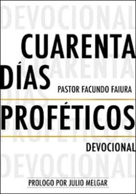Cuarenta Dias Profeticos: Devocional por Facundo Faiura