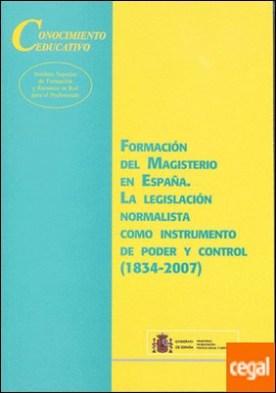 Formación del magisterio en España. La legislación normalista como instrumento de poder y control (1834-2007)