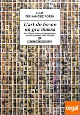 L'art de fer-ne un gra massa . Una història cultural de la saforologia, a partir de l?obra d?Oriol Vilanova