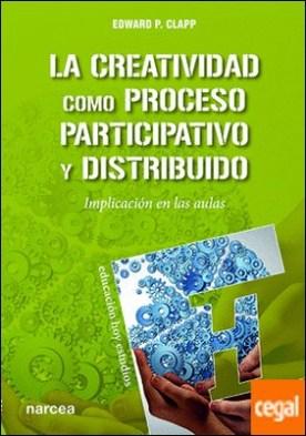 La creatividad como proceso participativo y distribuido . Implicación en las aulas