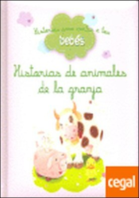 HISTORIAS DE ANIMALES DE LA GRANJA (HISTORIAS PARA CONTAR A . Historias para contar a los bebes por VV.AA. PDF