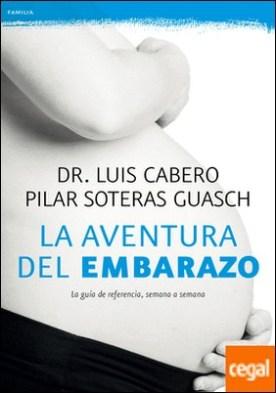 La aventura del embarazo . La nueva guía de referencia, semana a semana