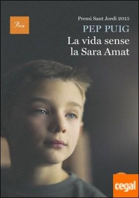 La vida sense la Sara Amat . Premi Sant Jordi 2015