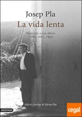 La vida lenta . Notes per a tres diaris (1956, 1957, 1964) por Pla, Josep PDF
