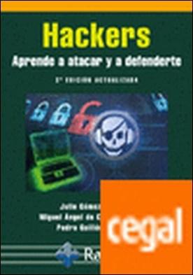 Hackers. Aprende a atacar y defenderte. 2ª edición actualizada . Aprende a atacar y a defenderte