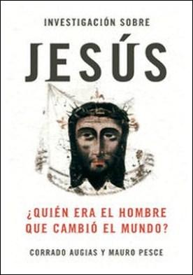 Investigación sobre Jesús. ¿Quién era el hombre que cambió el mundo? por Corrado Augias, Mauro Pesce