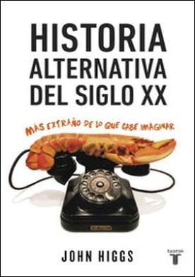 Historia alternativa del siglo XX. Más extraño de lo que cabe imaginar